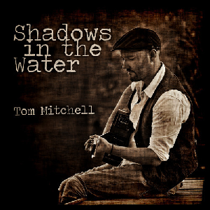 tom mitchell shadows in the water