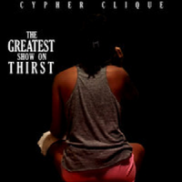 Mixtape Review: The Greatest Show On Thirst - Cypher Clique
