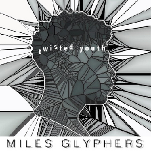 Miles Glyphers Twisted Youth