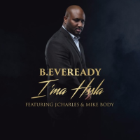 New Track: I'ma Hssla - B. Eveready (ft.  J.Charles & Mike Body )