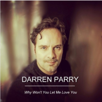 New Track: Why Won't You Let Me Love You - Darren Parry