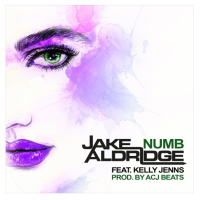 Upcoming Release: Numb - Jake Aldridge (ft. Kelly Jenns)