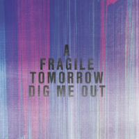 New Track: Dig Me Out - A Fragile Tomorrow