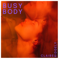 Listen To Claire Ridgely's Brand New Single, 'Busy Body'