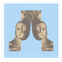 Song of the Day: Getting Older - Becky Bowe