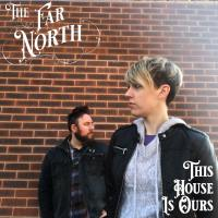 OUT TODAY: The Far North Shares Debut Single, 'This House Is Ours'