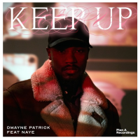 Dwayne Patrick Offers Inspiration In Latest Single, 'Keep Up' Ft. Naye