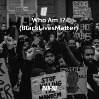 Song of the Day: Who Am I (Black Lives Matter) - Rak-Su