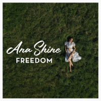 Ana Shine's New Single, 'Freedom' Is The Perfect Escape From Lockdown
