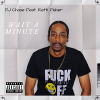 Song of the Day: Wait A Minute - DJ Chase (ft. Retti Fisher)
